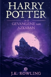 Harry Potter en de Gevangene van Azkaban ebook by J.K. Rowling, Wiebe Buddingh'