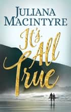 It's All True ebook by Juliana Macintyre