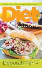 Diet Cookbooks: Comfort Food Dieting and Anti Inflammatory ebook by Deborah Perry