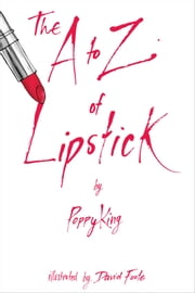 The A to Z of Lipstick ebook by Poppy King