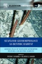 Seafloor Geomorphology as Benthic Habitat ebook by Peter T Harris,Elaine K Baker