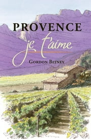 Provence je t'aime ebook by Gordon Bitney