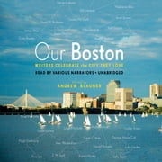 Our Boston - Writers Celebrate the City They Love audiobook by Kevin Cullen, Mike Barnicle, Andre Aciman,...