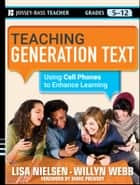 Teaching Generation Text ebook by Lisa Nielsen,Willyn Webb