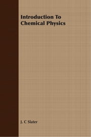 Introduction To Chemical Physics ebook by J. C. Slater