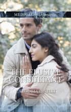 The Elusive Consultant ebook by Carol Marinelli
