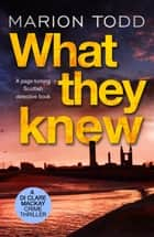 What They Knew - A page-turning Scottish detective book eBook by Marion Todd