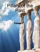 Pillars of the Past, Vol. I ebook by Charles Ginenthal