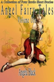 Angel Fairy Tales: Volume One (An Erotic Fairy Tale) ebook by Angela Black