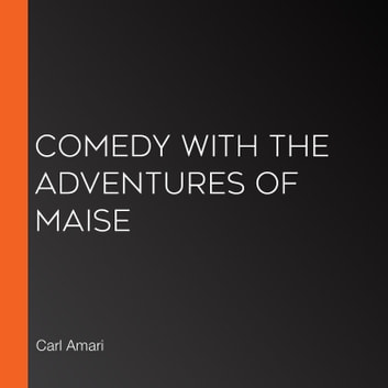 Comedy with the Adventures of Maise audiobook by Carl Amari