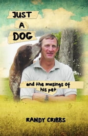 Just A Dog and the musings of his pet ebook by Cribbs, Randy