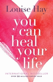 You Can Heal Your Life ebook by Louise Hay