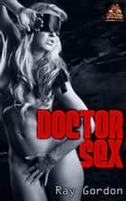 Doctor Sex ebook by Ray Gordon