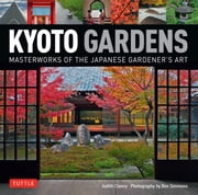 Kyoto Gardens - Masterworks of the Japanese Gardener's Art ebook by Judith Clancy,Ben Simmons