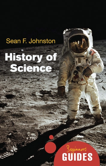 History of Science - A Beginner's Guide ebook by Sean F. Johnston