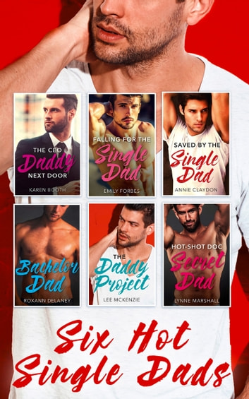 Six Hot Single Dads - 6 Book Box Set ebook by Karen Booth,Lee McKenzie,Annie Claydon,Roxann Delaney,Emily Forbes,LYNNE MARSHALL