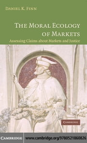 The Moral Ecology of Markets ebook by Finn, Daniel