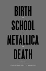 Birth School Metallica Death - Vol I - Vol I ebook by Paul Brannigan,Ian Winwood