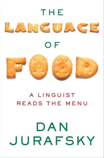 The Language of Food: A Linguist Reads the Menu ebook by Dan Jurafsky