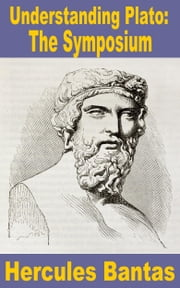 Understanding Plato: 'The Symposium' ebook by Hercules Bantas