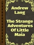 The Strange Adventures Of Little Maia ebook by Andrew Lang