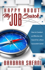 Happy About My Job Search - How to Conduct an Effective Job Search for a More Successful Career ebook by Barbara Safani