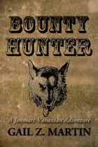 Bounty Hunter - A Jonmarc Vahanian Adventure #4 ebook by Gail Z. Martin