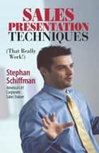 Sales Presentation Techniques: That Really Work ebook by Stephan Schiffman