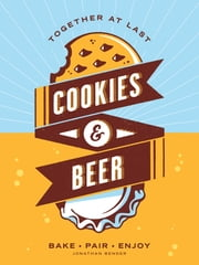 Cookies & Beer - Bake, Pair, Enjoy ebook by Jonathan Bender