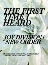 The First Time I Heard Joy Division / New Order ebook by Scott Heim