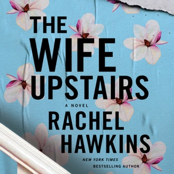 The Wife Upstairs - A Novel Hörbuch by Rachel Hawkins