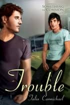 Trouble ebook by Talia Carmichael