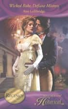 Wicked Rake, Defiant Mistress (Mills & Boon Historical) ebook by Ann Lethbridge
