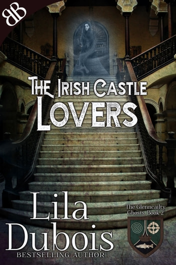 Lovers - The Irish Castle: Gothic Haunted Castle Romantic Mystery and Suspense ebook by Lila Dubois