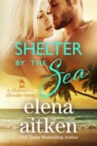 Shelter by the Sea ebook by Elena Aitken