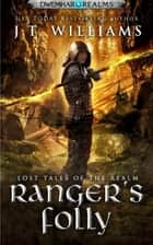 Ranger's Folly: A Tale of the Dwemhar - Lost Tales of the Realms, #1 ebook by J.T. Williams