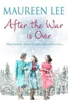 After the War is Over - A heart-warming story from the queen of saga writing ebook by Maureen Lee