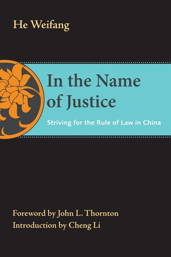 In the Name of Justice - Striving for the Rule of Law in China ebook by Weifang He