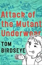 Attack of the Mutant Underwear ebook by Tom Birdseye