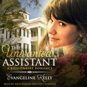 The Unwanted Assistant - A Clean Billionaire Romance audiobook by Evangeline Kelly