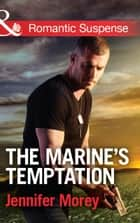 The Marine's Temptation (Mills & Boon Romantic Suspense) (The Adair Affairs, Book 2) ebook by Jennifer Morey