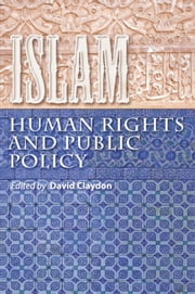 Islam, Human Rights and Public Policy ebook by Abdullah Bahri,Daniel Pipes,David Claydon,Elizabeth Kendal,John Arnold,John Azumah,John Harrower,Kit Wiley,Mark Durie,Michael Nazir-Ali,Patrick Sookhdeo,Paul Stenhouse,Peter Day,Rosemary Sookhdeo