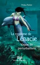 Le royaume de Lénacie T.2: Vague de perturbations ebook by Priska Poirier