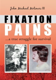 FIXATION PAINS ebook by John Michael Molinari III
