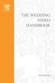 The Wedding Video Handbook - How to Succeed in the Wedding Video Business ebook by Kirk Barber