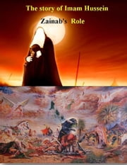 The Story of Imam Hussein Zainab's Role ebook by Hussein Abbas