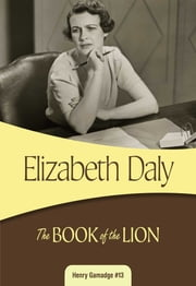 The Book of the Lion - Henry Gamadge #13 ebook by Elizabeth Daly
