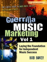 Guerrilla Music Marketing, Vol 1: Laying the Foundation for Independent Music Success ebook by Bob Baker