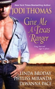 Give Me A Texas Ranger ebook by Jodi Thomas,Linda Broday,Dewanna Pace,Phyliss Miranda