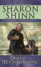 Dark Moon Defender ebook by Sharon Shinn